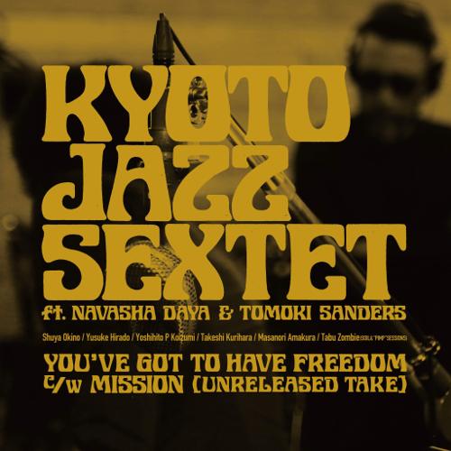 KYOTO JAZZ SEXTET FT. NAVASHA DAYA & TOMOKI SANDERS / キョウト・ジャズ・セクステット ft. ナヴァーシャ・デイヤ & トモキ・サンダース / YOU'VE GOT TO HAVE FREEDOM / MISSION (UNRELEASED TAKE)