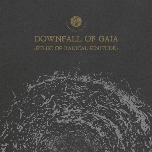 DOWNFALL OF GAIA / ETHIC OF RADICAL FINITUDE