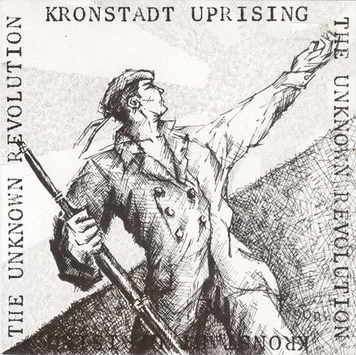 """KRONSTADT UPRISING / UNKNOWN REVOLUTION (7"""")"""