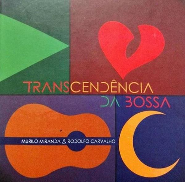 MURILO MIRANDA & RODOLFO CARVALHO / ムリーロ・ミランダ&ホドルフォ・カルヴァーリョ / TRANSCENDENCIA DA BOSSA
