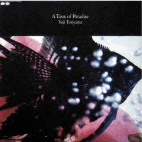 YUJI TORIYAMA / 鳥山雄司 / A Taste of Paradise