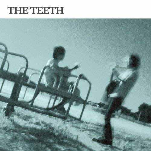THE TEETH / THE TEETH