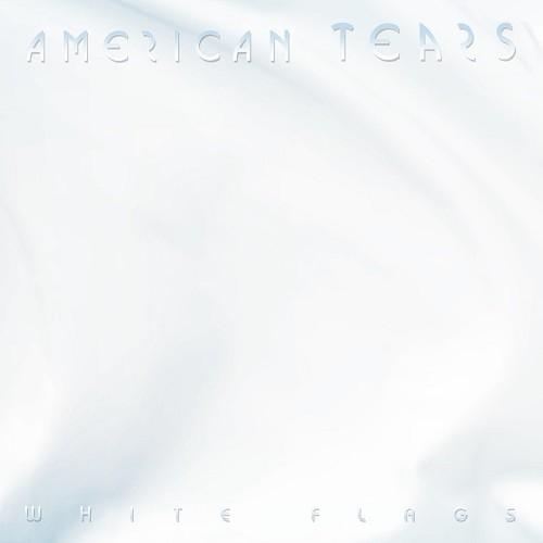 AMERICAN TEARS / アメリカン・ティアーズ / WHITE FLAGS