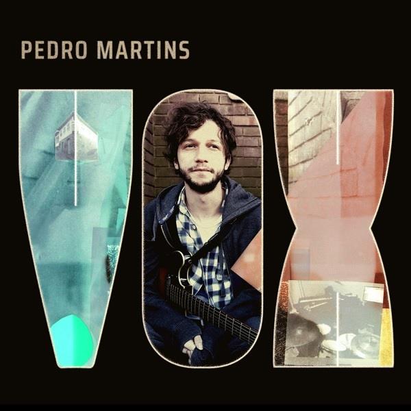 PEDRO MARTINS / ペドロ・マルチンス / VOX / ヴォックス