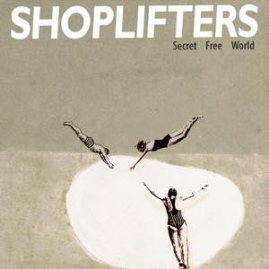 SHOPLIFTERS (EU) / SECRET FREE WORLD