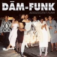 DAM-FUNK / デイム・ファンク / ADOLESCENT FUNK