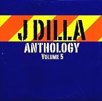 J DILLA aka JAY DEE / ジェイディラ ジェイディー / J DILLA ANTHOLOGY VOLUME 5 (アナログ2LP)