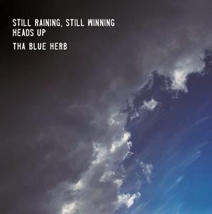 THA BLUE HERB / ブルーハーブ / STILL RAINING, STILL WINNING/HEADS UP