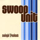 SWOOP UNIT / SWINGIN' FREAKOUT