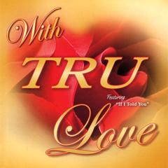 TRU / トゥルー / WITH TRU LOVE
