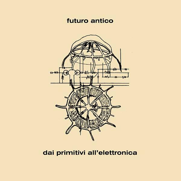 FUTURO ANTICO / フューチュロ・アンティコ / DAI PRIMITIVI ALL' ELETTRONICA