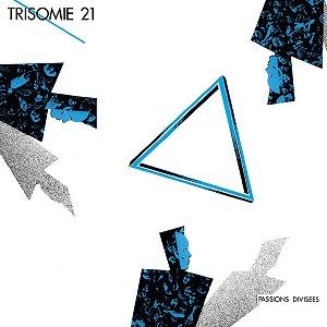 TRISOMIE 21 / PASSIONS DIVISEES