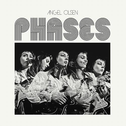 ANGEL OLSEN / エンジェル・オルセン / PHASES
