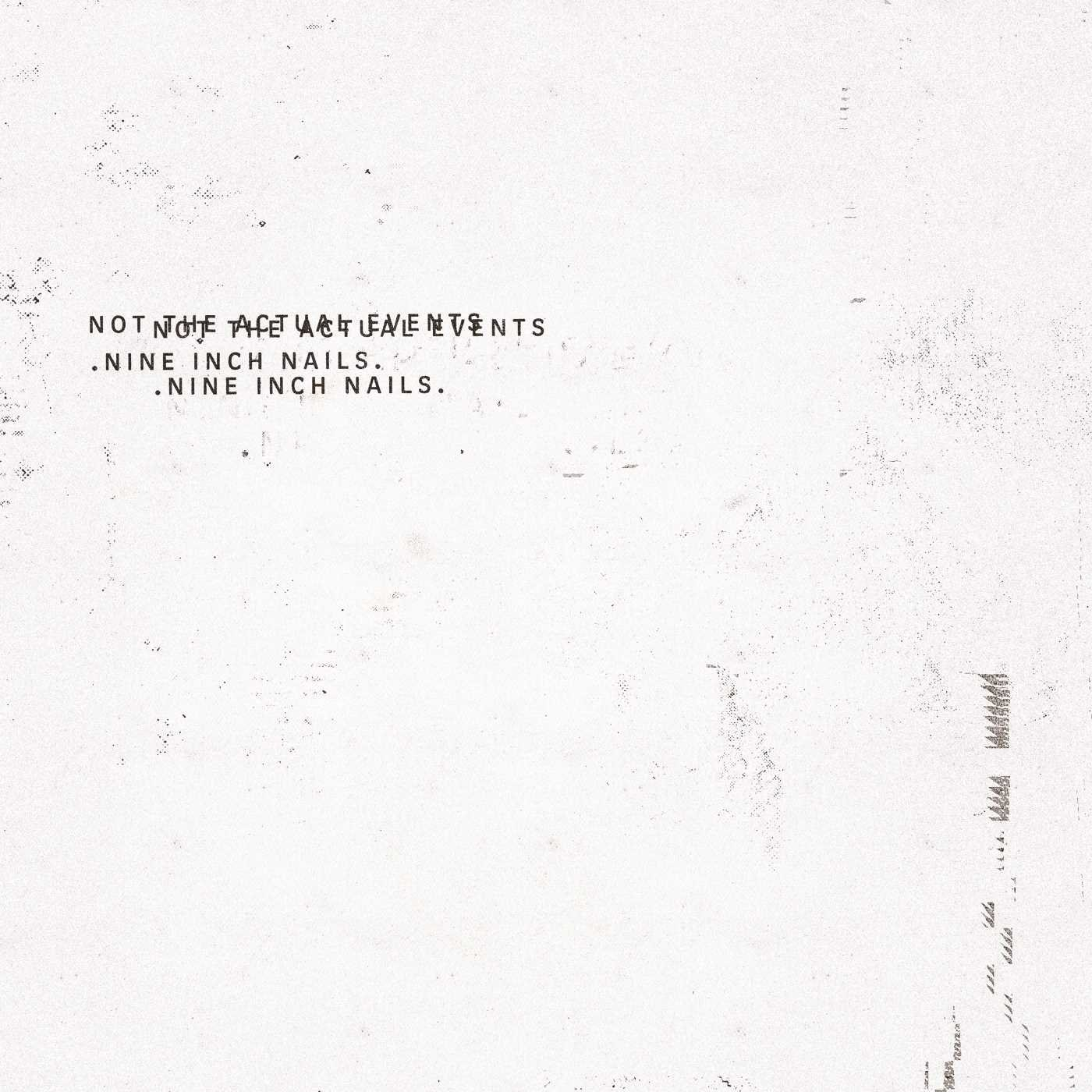 NINE INCH NAILS / ナイン・インチ・ネイルズ / NOT THE ACTUAL EVENTS