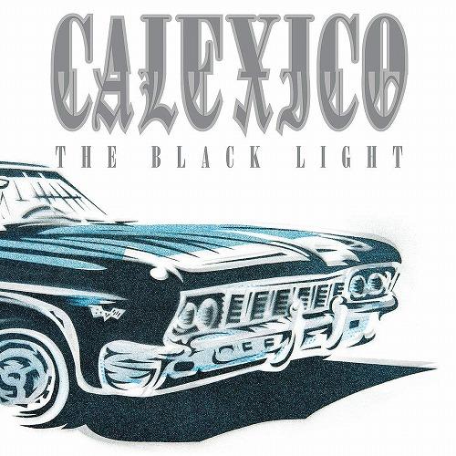 CALEXICO / キャレキシコ / THE BLACK LIGHT (20TH ANNIVERSARY EDITION) (2CD)