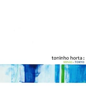 TONINHO HORTA / トニーニョ・オルタ / MINAS - TOKYO / ミナス-トウキョウ