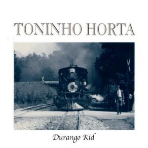 TONINHO HORTA / トニーニョ・オルタ / ドゥランゴ・キッド