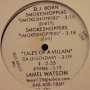 D.J. BORN / DA LEGENDARY / SMOKESHOPPERS / TALES OF A VILLAIN