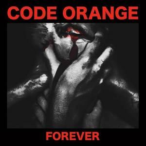CODE ORANGE (CODE ORANGE KIDS) / FOREVER