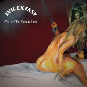 EVIL EXTASY / (We're The)Pleasure Crew