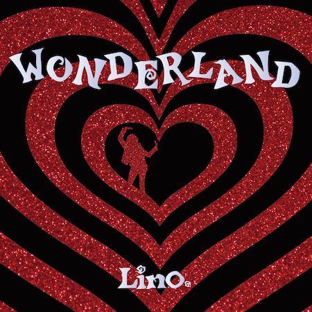 Lino. / リノ / WONDERLAND / ワンダーランド