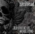 sickhead / シックヘッド / デス・イズ・ザ・ライフ・ウィー・アー・リブング