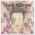 SHADY GLIMPSE / シェイディ・グリンプス / シャドウズ・ガーデン