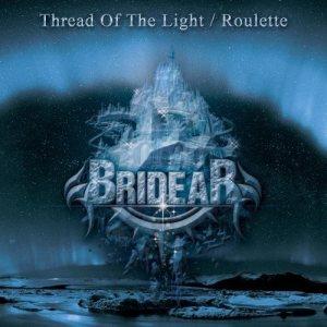 BRIDEAR / ブライディア / THREAD OF THE LIGHT / ROULETTE / スレッド・オブ・ザ・ライト / ルーレット