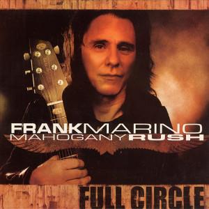 FRANK MARINO & MAHOGANY RUSH / フランク・マリノ&マホガニー・ラッシュ / FULL CIRCLE<DIGI>