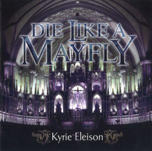 DIE LIKE A MAYFLY / ダイ・ライク・ア・メイフライ / KYRIE ELEISON / キリエ・エレイソン