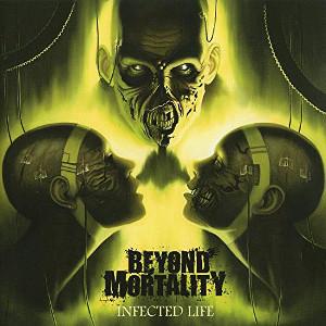 BEYOND MORTALITY / ビヨンド・モ-タリティ / INFECTED LIFE / インフェクテッド・ライフ