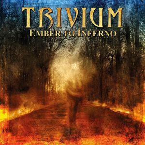 TRIVIUM / トリヴィアム / EMBER TO INFERNO AB INITIO