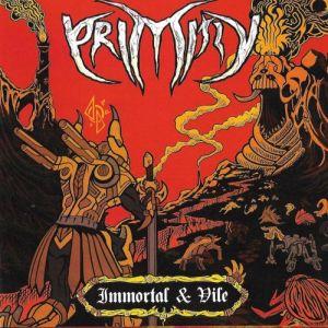 PRIMITIV / IMMORTAL & VILE