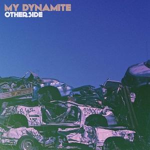 MY DYNAMITE / マイ・ダイナマイト / OTHERSIDE  / アザーサイド