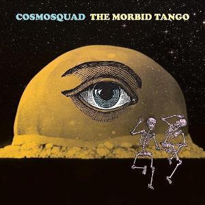 COSMOSQUAD / コズモスクアッド / THE MORBID TANGO / モービッド・タンゴ