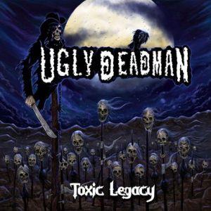 UGLY DEADMAN / TOXIC LEGACY