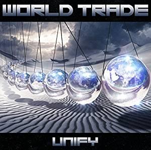 WORLD TRADE / ワールド・トレイド / UNIFY