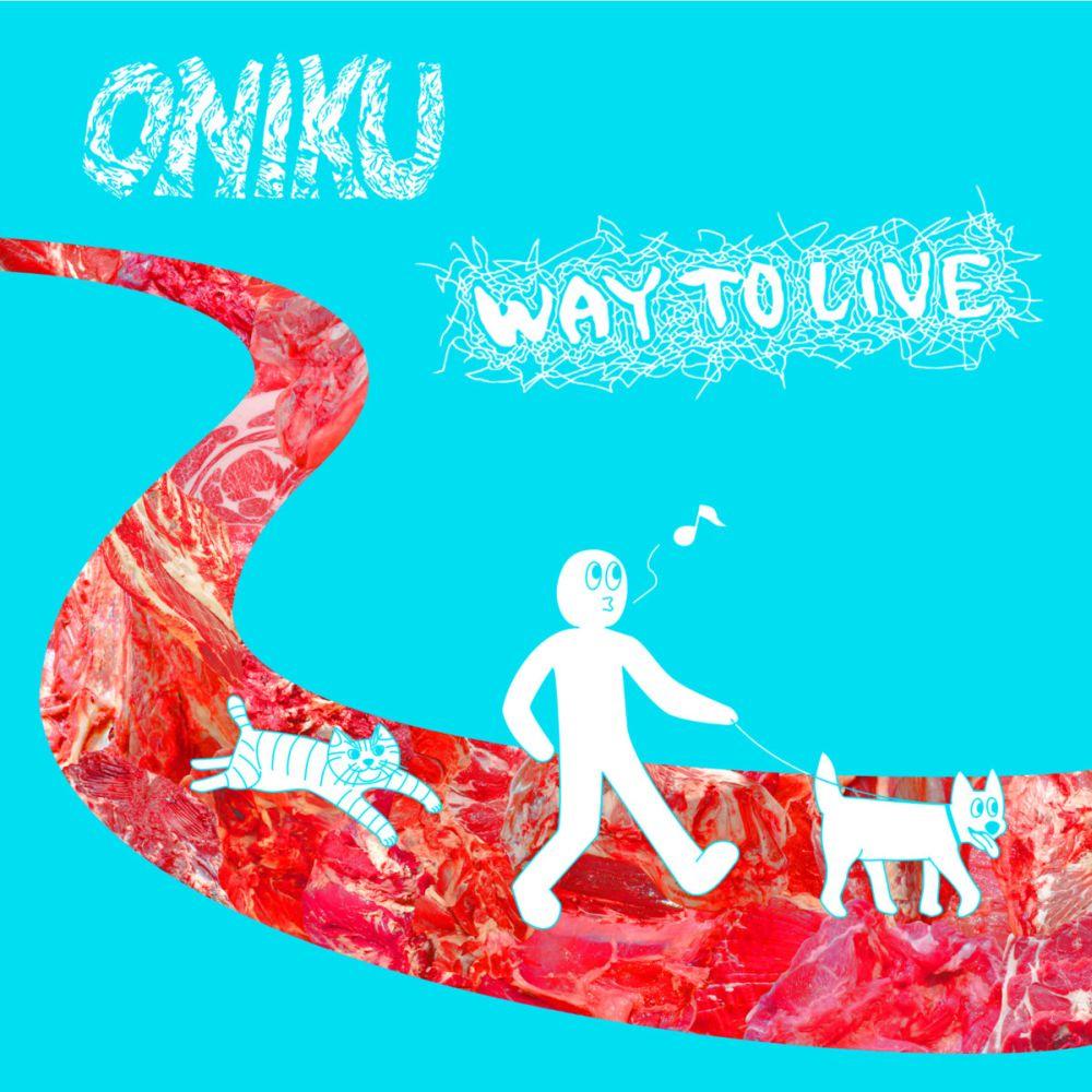 ONIKU / オニク / WAY TO LIVE / ウェイ・トゥ・リブ