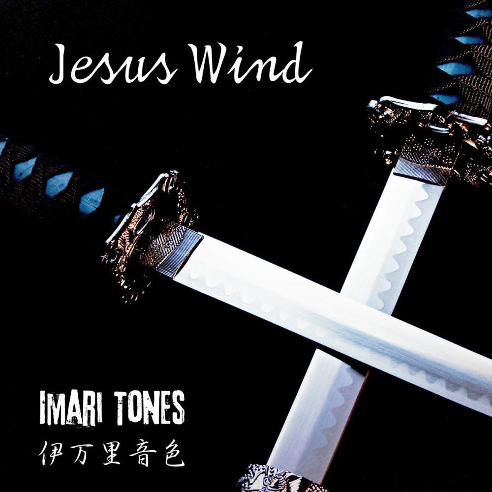 IMARI TONES / イマリ・トーンズ / JESUS WIND / ジーザス・ウインド