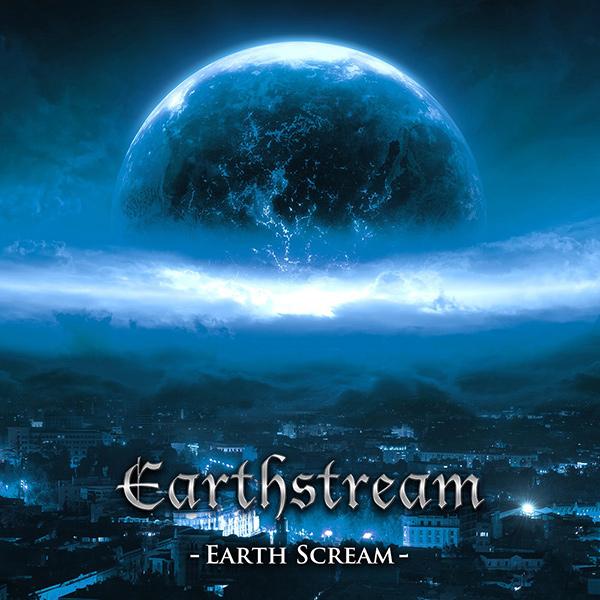 EARTHSTREAM / アースストリーム / Earth Scream / アース・スクリーム