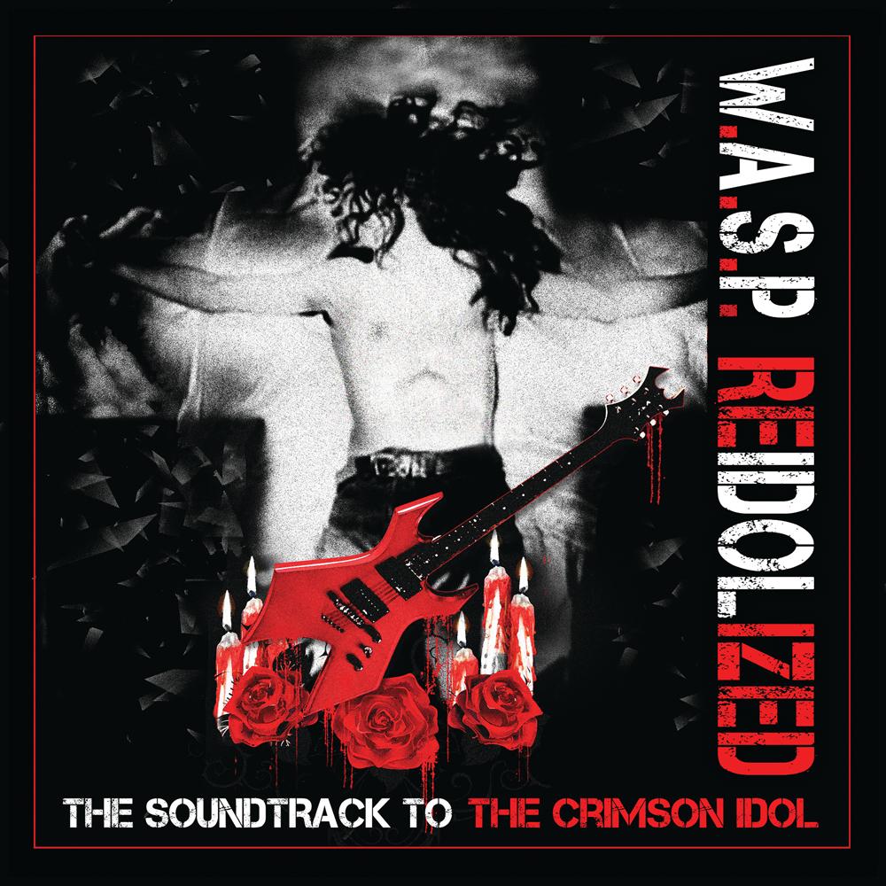 W.A.S.P. / ワスプ / REIDOLIZED THE SOUNDTRACK TO THE CRIMSON IDOL / リアイドライズド~ザ・サウンドトラック・トゥ・ザ・クリムゾン・アイドル<通常盤2CD>