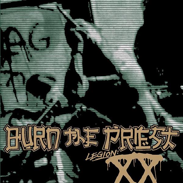 BURN THE PRIEST / バーン・ザ・プリースト / LEGION: XX