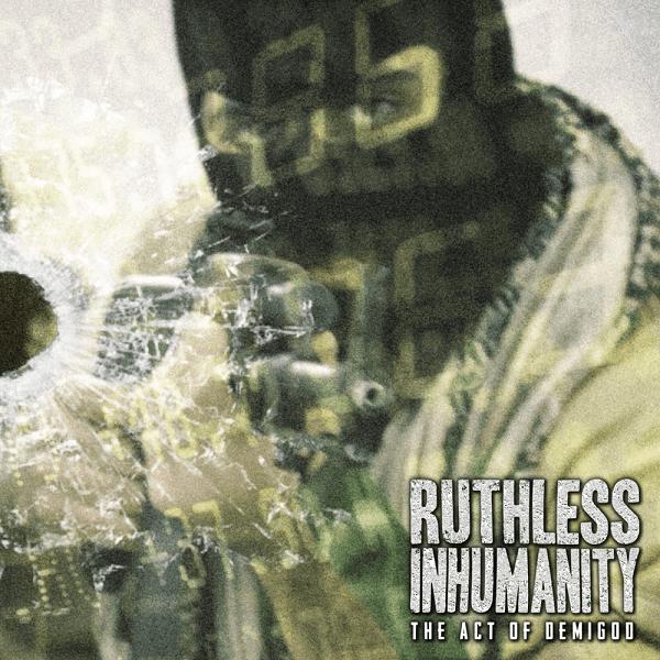 RUTHLESS INHUMANITY / ルースレス・インヒューマティ / THE ACT OF DEMIGOD