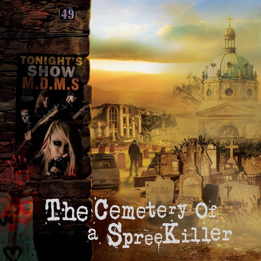 M.D.M.S / エム・ディー・エム・エス / THE CEMETERY OF A SPREE KILLER / ザ・セメタリー・オブ・ア・スプリー・キラー