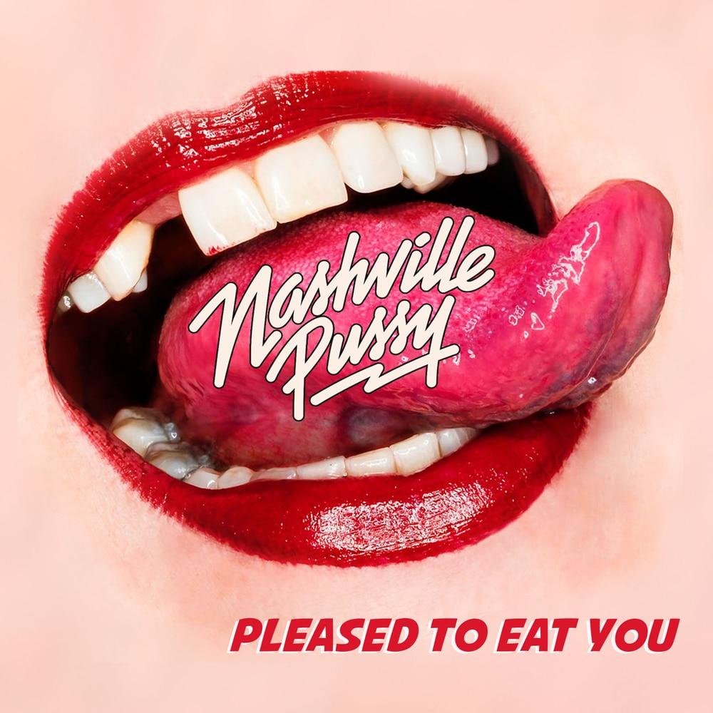 NASHVILLE PUSSY / ナッシュビル・プッシー / PLEASED TO EAT YOU<DIGI>