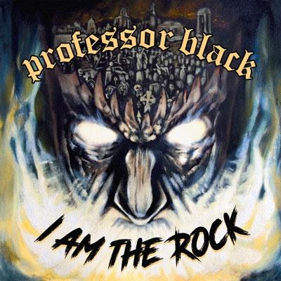 PROFESSOR BLACK / I AM THE ROCK