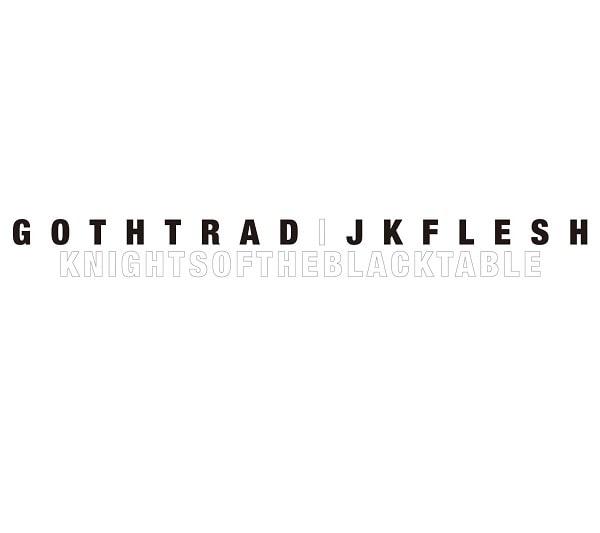 GOTH-TRAD/JK FLESH / ゴス-トラッド/JKフレッシュ / KNIGHTS OF THE BLACK TABLE / ナイツ・オブ・ザ・ブラック・テーブル