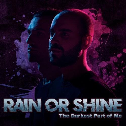 RAIN OR SHINE / THE DARKEST PART OF ME
