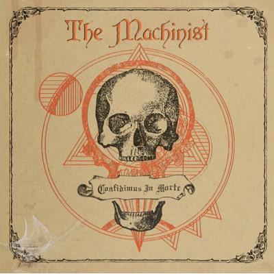 MACHINIST / CONFIDIMUS IN MORTE