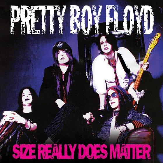 PRETTY BOY FLOYD / プリティー・ボーイ・フロイド / SIZE REALLY DOES MATTER